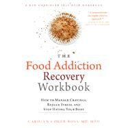 The Food Addiction Recovery Workbook by Ross, Carolyn Coker, M.d., 9781626252097