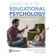 Essentials of Educational Psychology Big Ideas To Guide Effective Teaching, plus MyLab Education with Enhanced Pearson eText, Loose-Leaf Version -- Access Card Package by Ormrod, Jeanne Ellis; Jones, Brett, 9780134522098