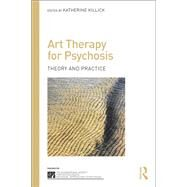 Art Therapy for Psychosis: Theory and Practice by Killick,Katherine, 9781138792098