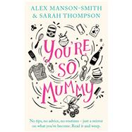 You're So Mummy by Manson-smith, Alex; Thompson, Sarah, 9781405922098