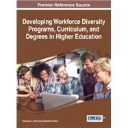 Developing Workforce Diversity Programs, Curriculum, and Degrees in Higher Education by Scott, Chaunda L.; Sims, Jeanetta D., 9781522502098