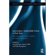 Low-carbon, Sustainable Future in East Asia: Improving energy systems, taxation and policy cooperation by Lee; Soo-Cheol, 9781138782099