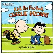 Kick the Football, Charlie Brown! by Schulz, Charles  M.; Jeralds, Scott, 9781481462099