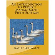 An Introduction to Project Management, 5th Edition by Kathy Schwalbe, 9781505212099