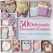 50 Deliciously Decorative Cookies Easy-to-Make Cookie Creations by Pearce, Fiona, 9781250052100
