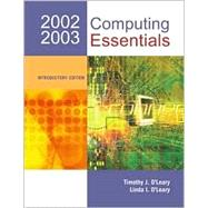 Computing Essentials, 2002-2003 : Introductory Edition by O'Leary, Linda I.; O'Leary, Timothy J., 9780072492101