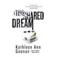 This Shared Dream A Novel by Goonan, Kathleen Ann, 9780765352101