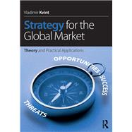 Strategy for the Global Market: Theory and practical applications by Kvint; Vladimir, 9781138892101