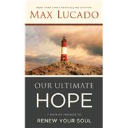 Our Ultimate Hope by Lucado, Max, 9781400212101