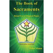 The Book of Sacraments Ritual Use of Magical Plants by Mann, John; Gottlieb, Adam, 9781579512101