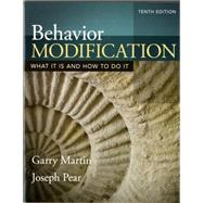 Behavior Modification: What It Is and How To Do It, Tenth Edition by Martin; Garry, 9780205992102