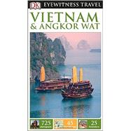 DK Eyewitness Travel Guide: Vietnam and Angkor Wat by DK Publishing, 9781465412102