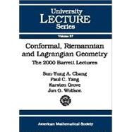 Conformal, Riemannian, and Lagrangian Geometry: The 2000 Barrett Lectures by Chang, Sun-Yung A.; Yang, Paul C.; Grove, Karsten; Wolfson, Jon G.; Freire, Alexandre, 9780821832103