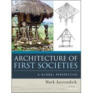 Architecture of First Societies A Global Perspective by Jarzombek, Mark M., 9781118142103