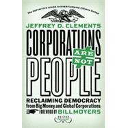 Corporations Are Not People by Clements, Jeffrey D., 9781626562103