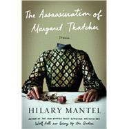 The Assassination of Margaret Thatcher Stories by Mantel, Hilary, 9781627792103
