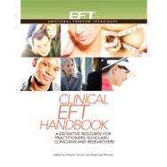Clinical EFT Handbook : A Definitive Resource for Practitioners, Scholars, Clinicians and Researchers by Church, Dawson, 9781604152104