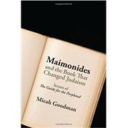 Maimonides and the Book That Changed Judaism: Secrets of the Guide for the Perplexed by Goodman, Micah, 9780827612105