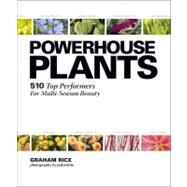 Powerhouse Plants : 510 Top Performers for Multi-Season Beauty