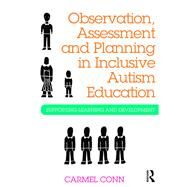 Observation, Assessment and Planning in Inclusive Autism Education: Supporting learning and development by Conn; Carmel, 9781138842106