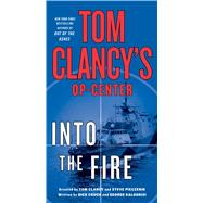 Tom Clancy's Op-Center: Into the Fire A Novel by Couch, Dick; Galdorisi, George; Clancy, Tom (CRT); Pieczenik, Steve (CRT), 9781250092106