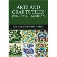 Arts and Crafts Tiles by Higgins, Rob; Farmer, Will, 9781445672106