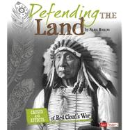 Defending the Land: Causes and Effects of Red Cloud's War by Higgins, Nadia, 9781491422106