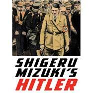 Shigeru Mizuki's Hitler by Mizuki, Shigeru; Davisson, Zack, 9781770462106