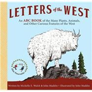 Letters of the West: An ABC Book of the Many Plants, Animals, and Other Curious Features of the West by Walch, Michelle E.; Maddin, John, 9781940052106
