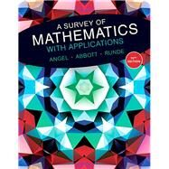 A Survey of Mathematics with Applications by Angel, Allen R.; Abbott, Christine D.; Runde, Dennis C., 9780134112107