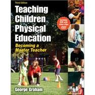 Teaching Children Physical Education : Becoming a Master Teacher by Graham, George, 9780736062107