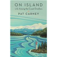 On Island Life Among the Coast Dwellers by Carney, Pat, 9781771512107