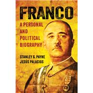 Franco: A Personal and Political Biography by Payne, Stanley G.; Palacios, Jesus, 9780299302108