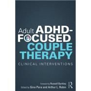 Adult ADHD-Focused Couple Therapy: Clinical Interventions by Pera; Gina, 9780415812108