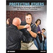 Protecting Others: Self-defense Strategies and Tactics for Third-party Protection by Wagner, Jim, 9780897502108