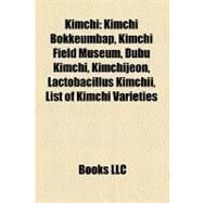 Kimchi : Kimchi Bokkeumbap, Kimchi Field Museum, Dubu Kimchi, Kimchijeon, Lactobacillus Kimchii, List of Kimchi Varieties by , 9781157702108