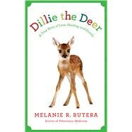 Dillie the Deer A True Story of Love, Healing, and Family by Butera, Melanie; Reverand, Diane, 9781942872108