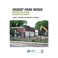 Regent Park Redux: Tenants and the Re-Planning of CanadaÆs Oldest Public Housing Project by Johnson; Laura, 9781138812109