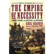 The Empire of Necessity Slavery, Freedom, and Deception in the New World by Grandin, Greg, 9781250062109
