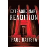 Extraordinary Rendition by Batista, Paul, 9781608092109