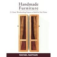 Handmade Furniture: 21 Classic Woodworking Projects to Build for Your Home by Nathan, Rafael, 9781610352109