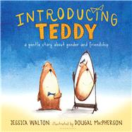 Introducing Teddy A gentle story about gender and friendship by Walton, Jess; Macpherson, Dougal, 9781681192109