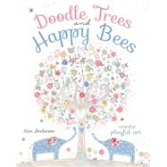 Doodle Trees and Happy Bees by Anderson, Kim, 9781440342110