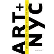 Art and NYC: A Complete Guide to New York City Art and Artists by Museyon, 9781940842110