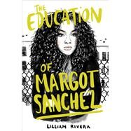 The Education of Margot Sanchez by Rivera, Lilliam, 9781481472111