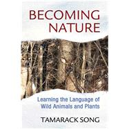 Becoming Nature by Song, Tamarack, 9781591432111