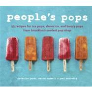 People's Pops : 55 Recipes for Ice Pops, Shave Ice, and Boozy Pops from Brooklyn's Coolest Pop Shop by Jordi, Nathalie; Carrell, David; Horowitz, Joel; May, Jennifer, 9781607742111