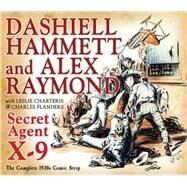 Secret Agent X-9 by Hammett, Dashiell; Hammett, Dashiell; Charteris, Leslie; Flanders, Charles, 9781631402111