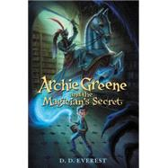 Archie Greene and the Magician's Secret by Everest, D. D., 9780062312112