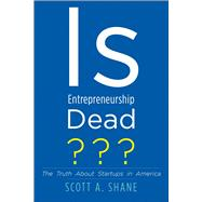 Is Entrepreneurship Dead? by Shane, Scott A., 9780300212112